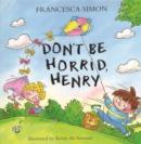 Image for Don't be horrid, Henry