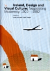 Image for Ireland, design and visual culture  : negotiating modernity, 1922-1992