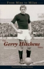 Image for The Gerry Hitchens Story : From mine to Milan