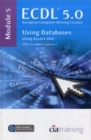 Image for ECDL 5.0, European Computer Driving LicenceModule 5,: Using databases using Access 2007 : Module 5