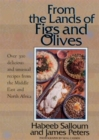 Image for From the lands of figs and olives  : over 300 delicious and unusual recipes from the Middle East and North Africa