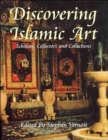 Image for Discovering Islamic art  : scholars, collectors and collections 1850-1950