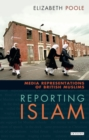 Image for Reporting Islam  : the media and representation of Muslims in Britain