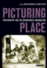 Image for Picturing place  : photography and the geographical imagination