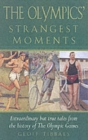 Image for The Olympics' strangest moments  : extraordinary but true tales from the history of the Olympic Games