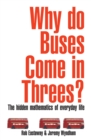 Image for Why do buses come in threes?  : the hidden mathematics of everyday life