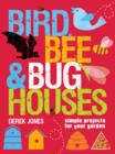 Image for Bird, bee & bug houses  : simple projects for your garden