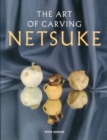 Image for The art of carving netsuke