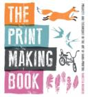Image for The print making book  : projects and techniques in the art of hand-printing