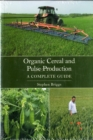 Image for Organic cereal and pulse production  : a complete guide