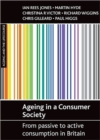 Image for Ageing in a consumer society  : from passive to active consumption in Britain