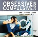 Image for Obsessive compulsive disorder  : the essential guide