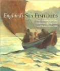 Image for England's sea fisheries  : the commercial sea fisheries of England and Wales since 1300