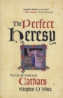 Image for The perfect heresy  : the revolutionary life and death of the medieval Cathars