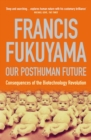 Image for Our posthuman future  : consequences of the biotechnology revolution