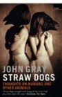 Image for Straw dogs  : thoughts on humans and other animals