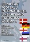 Image for European Football International Line-Ups and Statistics : Volume 3 : Denmark to Faroe Islands