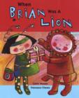 Image for When Brian was a lion