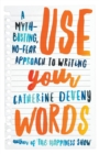 Image for Use Your Words: A Myth-Busting, No-Fear Approach to Writing