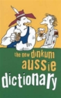 Image for The new dinkum Aussie dictionary