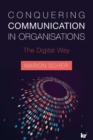 Image for Conquering communication in organisations : The digital way