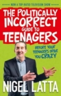 Image for Politically incorrect guide to teenagers  : before your teenagers drive you crazy