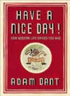 Image for Have a nice day!  : how modern life drives you mad