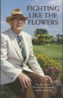 Image for Fighting Like the Flowers : The Life Story of Britain's Best Known Organic Gardener