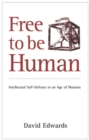 Image for Free to be human  : intellectual self-defence in an age of illusions