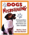Image for Dogs Misbehaving : Solving Problem Behaviour with Bach Flower and Other Remedies