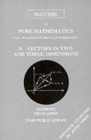 Image for GCE A Level Pure Mathematics : Vectors in Two and Three Dimensions