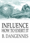 Image for Influence: How to Exert It
