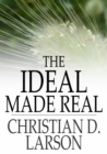 Image for The Ideal Made Real: Or Applied Metaphysics for Beginners