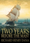 Image for Two Years Before the Mast: A Personal Narrative of Life at Sea
