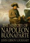 Image for The History of Napoleon Bonaparte