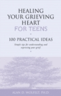 Image for Healing Your Grieving Heart for Teens
