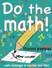 Image for Do the math!  : math challenges to exercise your mind