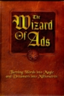 Image for The Wizard of Ads : Turning Words into Magic and Dreamers into Millionaires