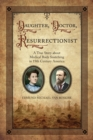 Image for Daughter, Doctor, Resurrectionist : A True Story about Medical Body Snatching in 19th Century America