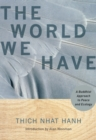 Image for The world we have  : a Buddhist approach to peace and ecology