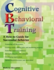 Image for Cognitive Behavioral Training : A How-to Guide for Successful Behavior