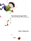 Image for Parenting Tough Kids : Simple Proven Strategies to Help Kids Succeed