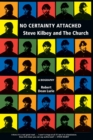 Image for No certainty attached  : Steve Kilbey and the Church, a biography