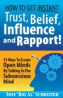 Image for How To Get Instant Trust, Belief, Influence, and Rapport! : 13 Ways To Create Open Minds By Talking To The Subconscious Mind