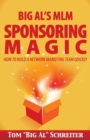Image for Big Al's MLM Sponsoring Magic : How to Build a Network Marketing Team Quickly