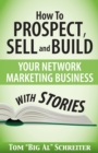 Image for How To Prospect, Sell and Build Your Network Marketing Business With Stories