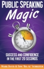 Image for Public Speaking Magic : Success and Confidence in the First 20 Seconds