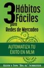 Image for 3 Habitos Faciles para Redes de Mercadeo : Automatiza Tu Exito en MLM