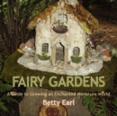 Image for Fairy Gardens : A Guide to Growing an Enchanted Miniature World
