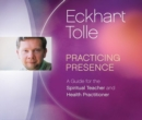 Image for Practicing Presence : A Guide for the Spiritual Teacher and Health Practitioner